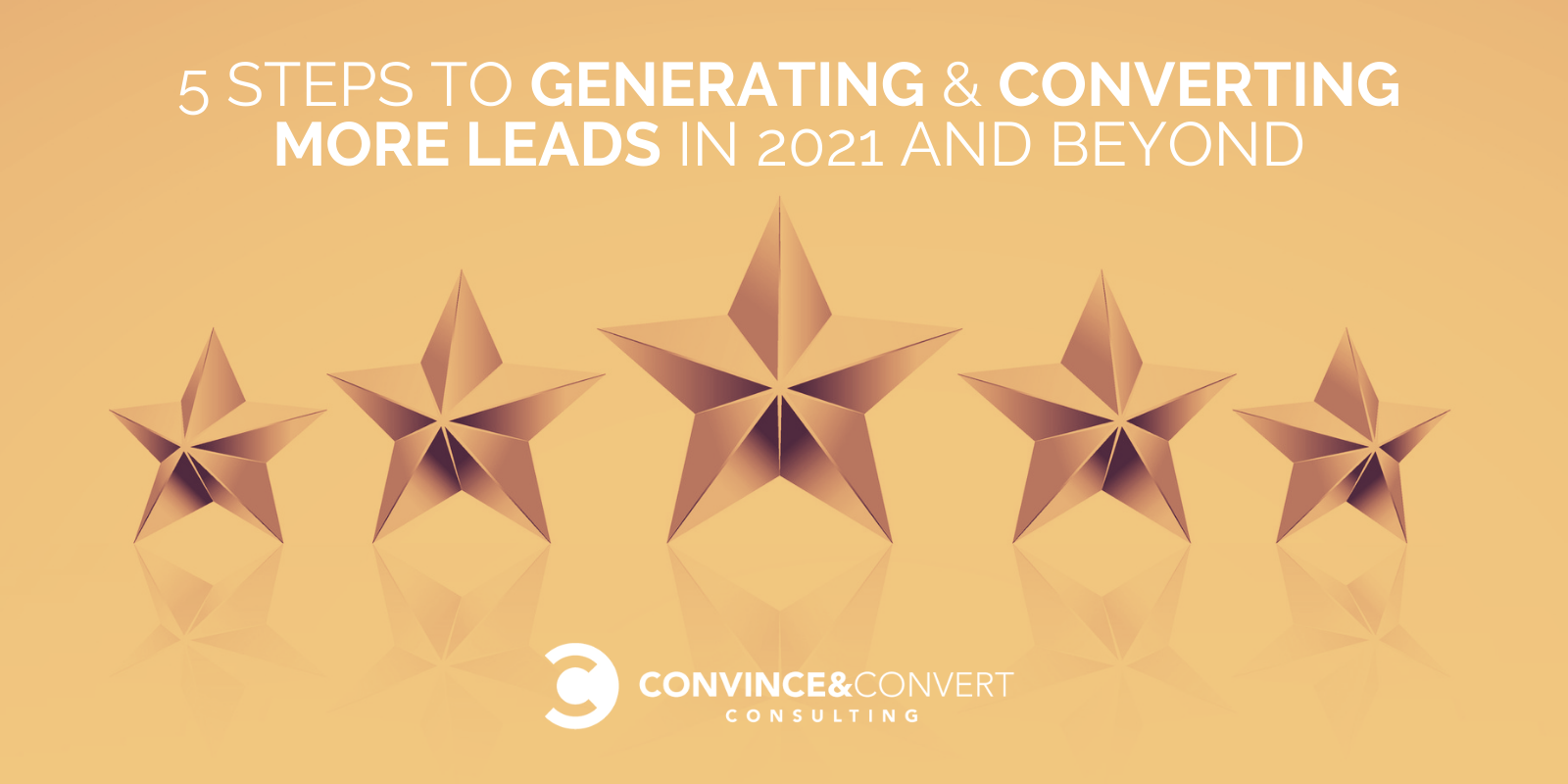 Five Steps to Producing & Converting More Leads in 2021 and Past