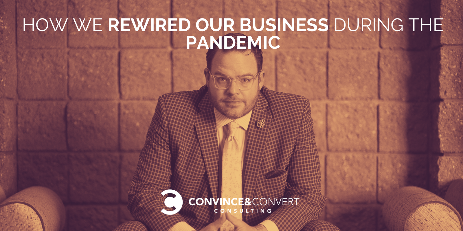 How We Successfully Rewired Our Industry In the end of the Pandemic at Persuade & Convert