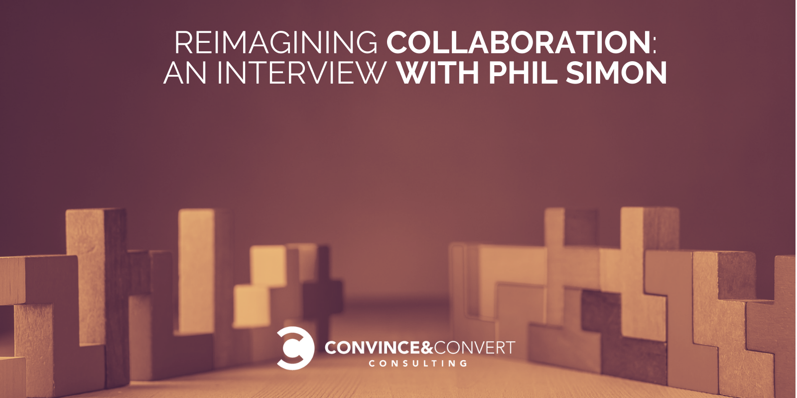 Reimagining Collaboration: Interview with Phil Simon – Sing Advertising and marketing and marketing and marketing Consulting and Social Media Approach