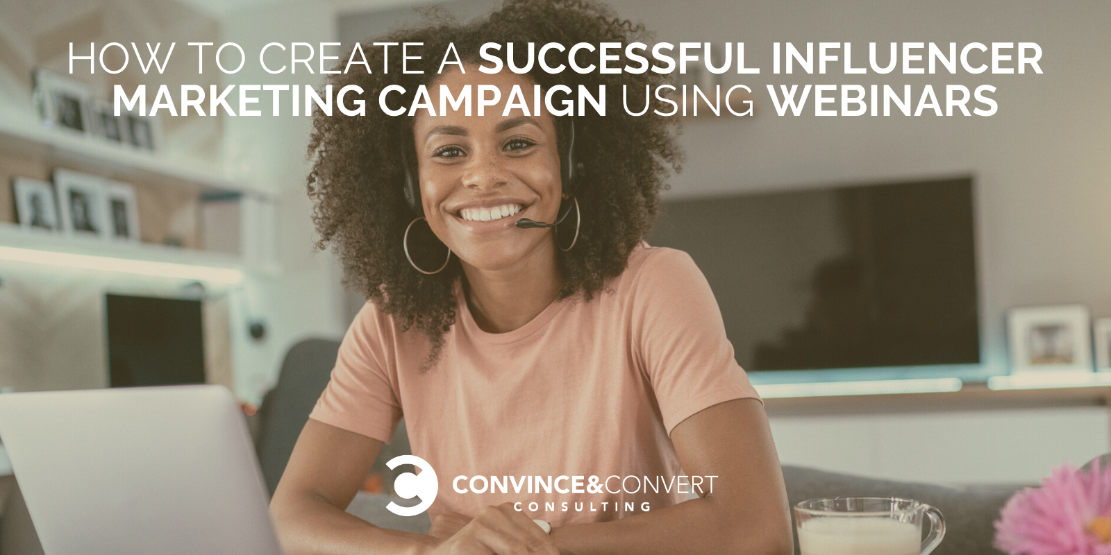How to Kind a A success Influencer Advertising and marketing Advertising and marketing campaign The expend of Webinars – Recount material Advertising and marketing Consulting and Social Media Technique