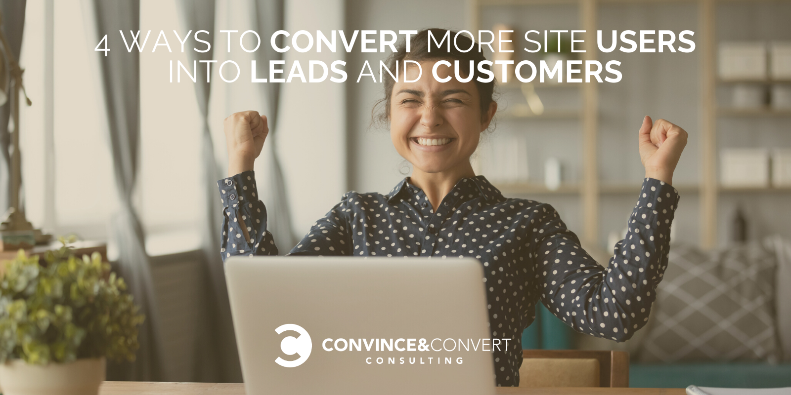 4 Ideas to Convert Extra Dwelling Customers into Leads and Possibilities: Examples, Tools and Tactics