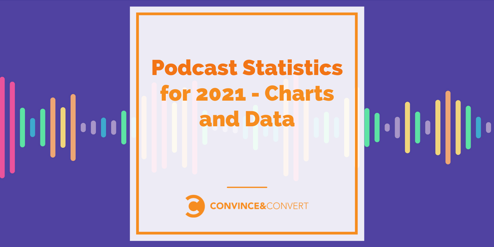 Podcast Statistics for 2021 – Charts and Facts – Convince & Convert