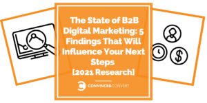 The Mumble of B2B Digital Marketing: 5 Findings That Will Have an effect on Your Subsequent Steps [2021 Research]
