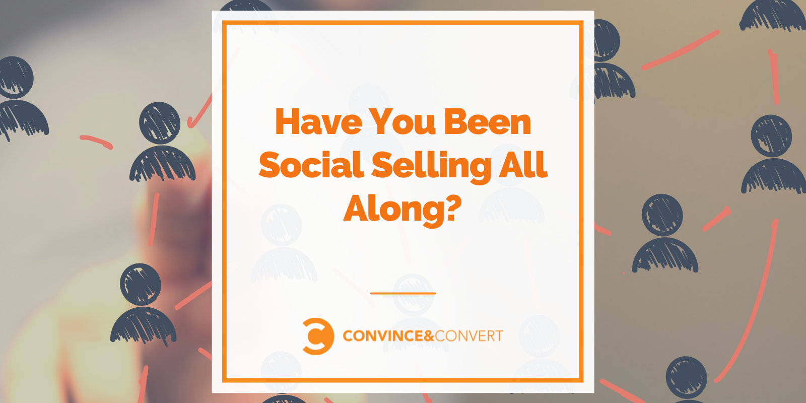 Beget You Been Social Selling All Along?