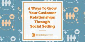 5 Ways To Develop Your Buyer Relationships Thru Social Promoting