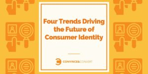 Four Trends Driving the Arrangement forward for Consumer Identity